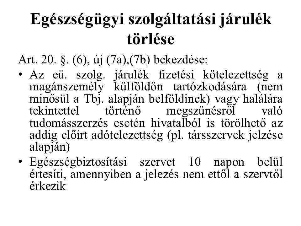 Egészségügyi szolgáltatási járulék törlése Art. 20. §. (6), új (7a),(7b) bekezdése: Az eü. szolg. járulék fizetési kötelezettség a magánszemély külföl