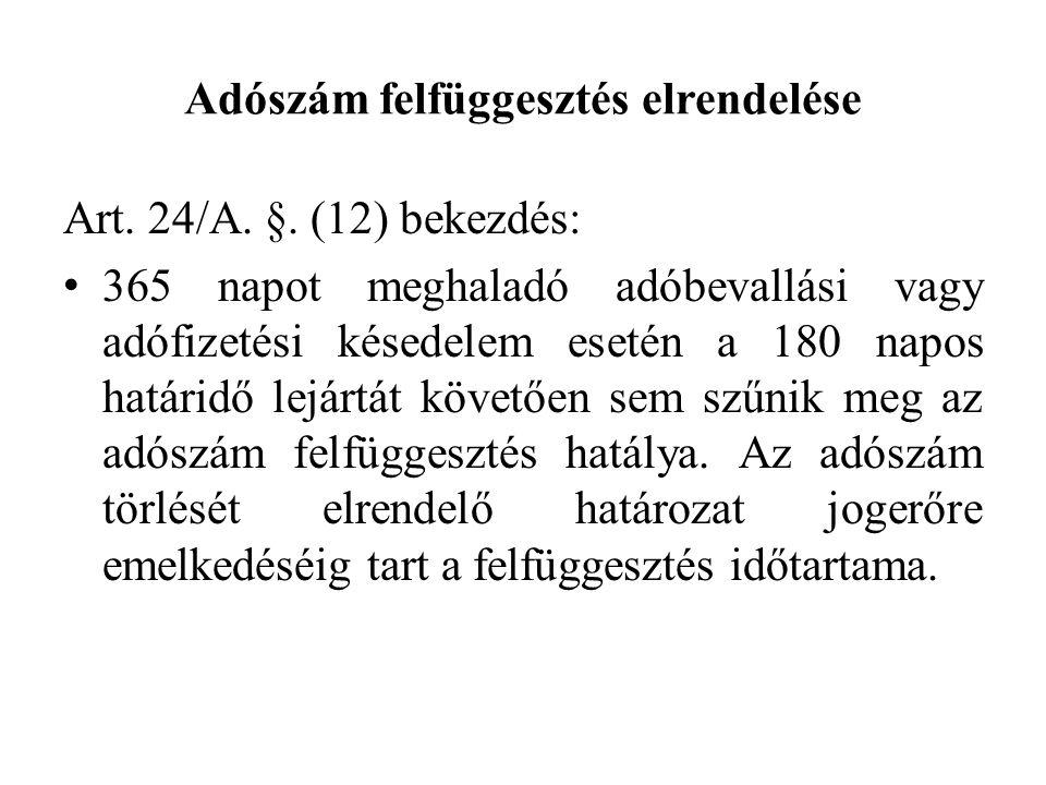 Adószám felfüggesztés elrendelése Art. 24/A. §. (12) bekezdés: 365 napot meghaladó adóbevallási vagy adófizetési késedelem esetén a 180 napos határidő