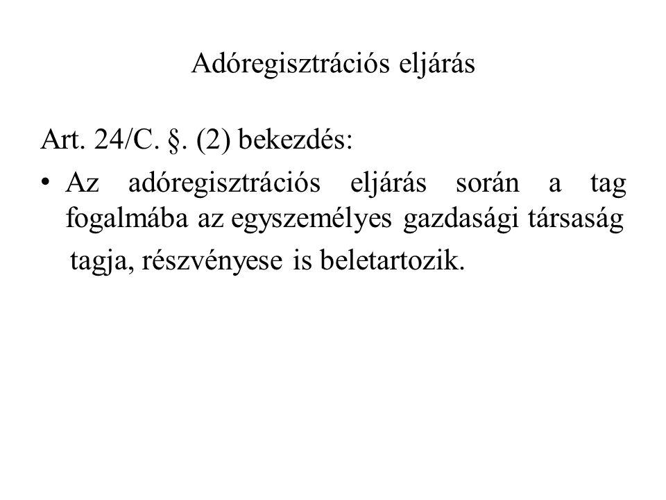Adóregisztrációs eljárás Art. 24/C. §. (2) bekezdés: Az adóregisztrációs eljárás során a tag fogalmába az egyszemélyes gazdasági társaság tagja, részv