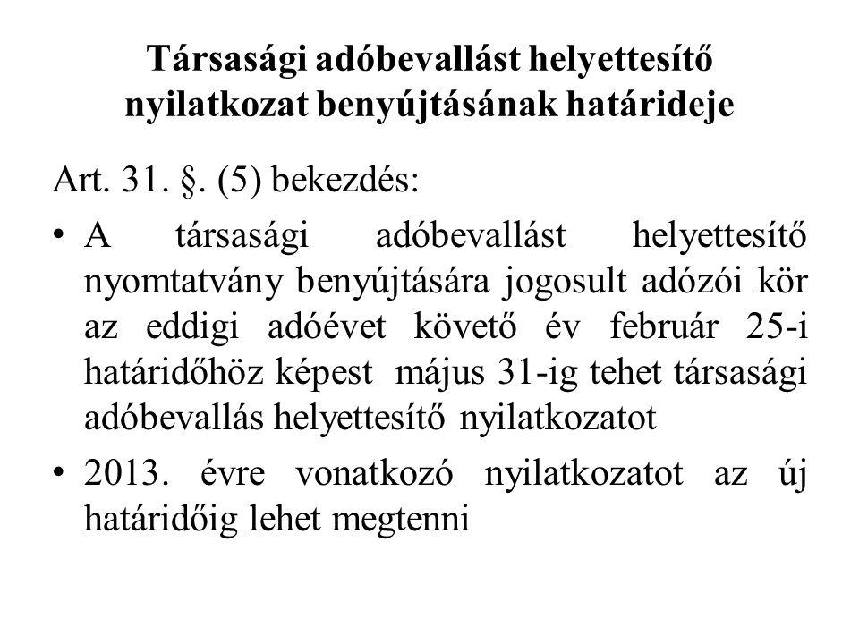 Társasági adóbevallást helyettesítő nyilatkozat benyújtásának határideje Art. 31. §. (5) bekezdés: A társasági adóbevallást helyettesítő nyomtatvány b