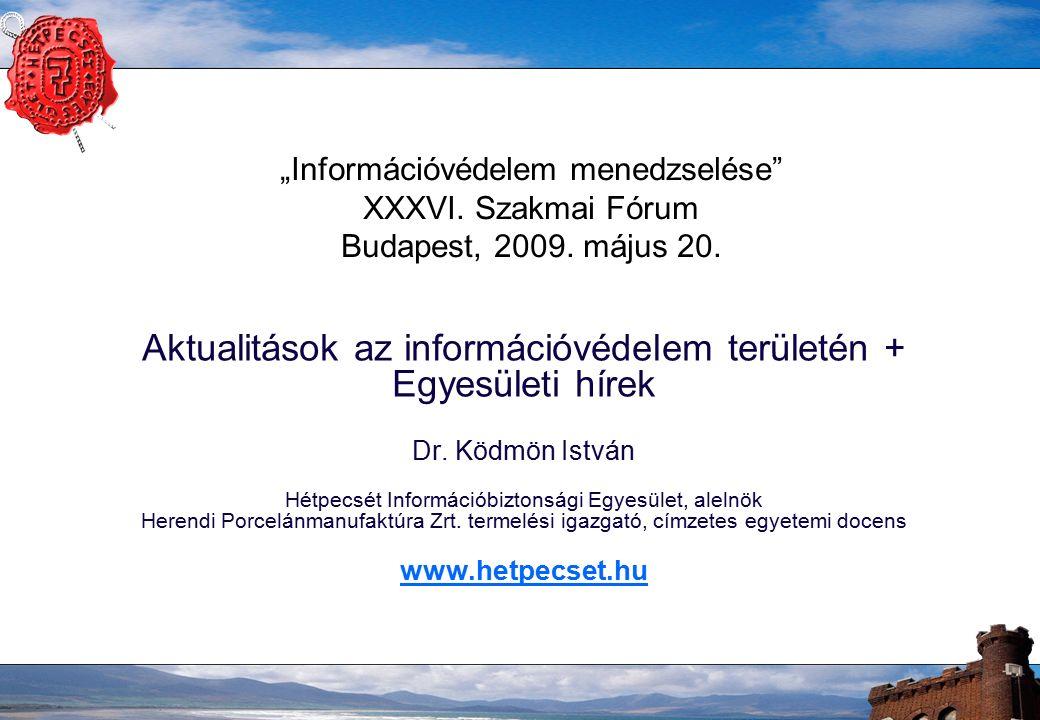 """""""Információvédelem menedzselése XXXVI. Szakmai Fórum Budapest, 2009."""