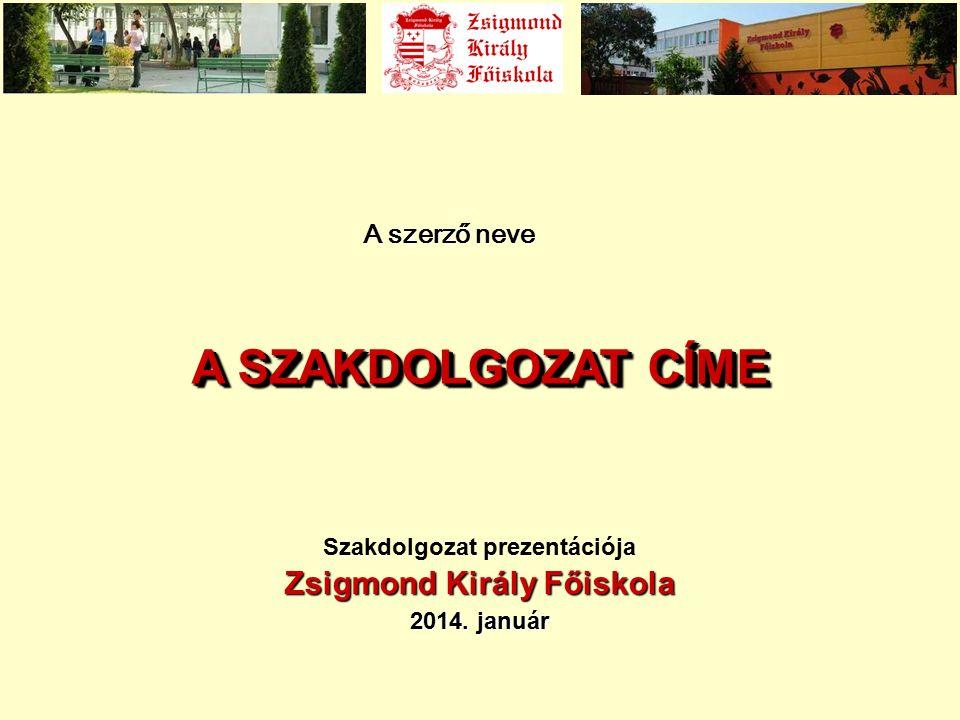Zsigmond Király Főiskola 2014. január Szakdolgozat prezentációja Zsigmond Király Főiskola 2014.