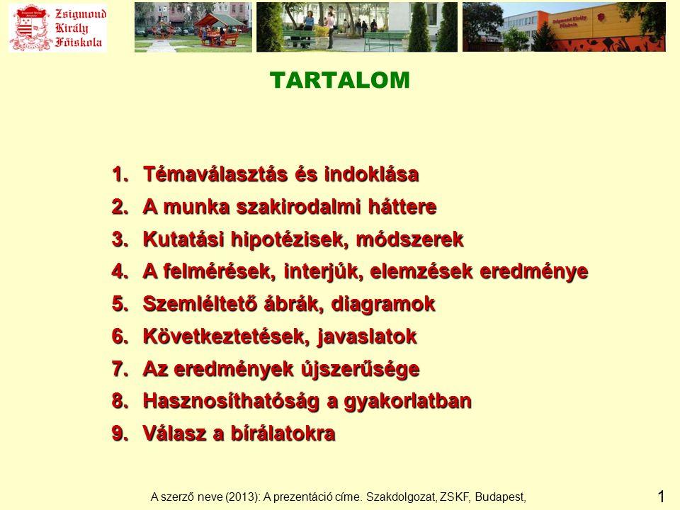 12 VÁLASZ A BÍRÁLATOKRA A szerző neve (2013): A prezentáció címe. Szakdolgozat, ZSKF, Budapest,
