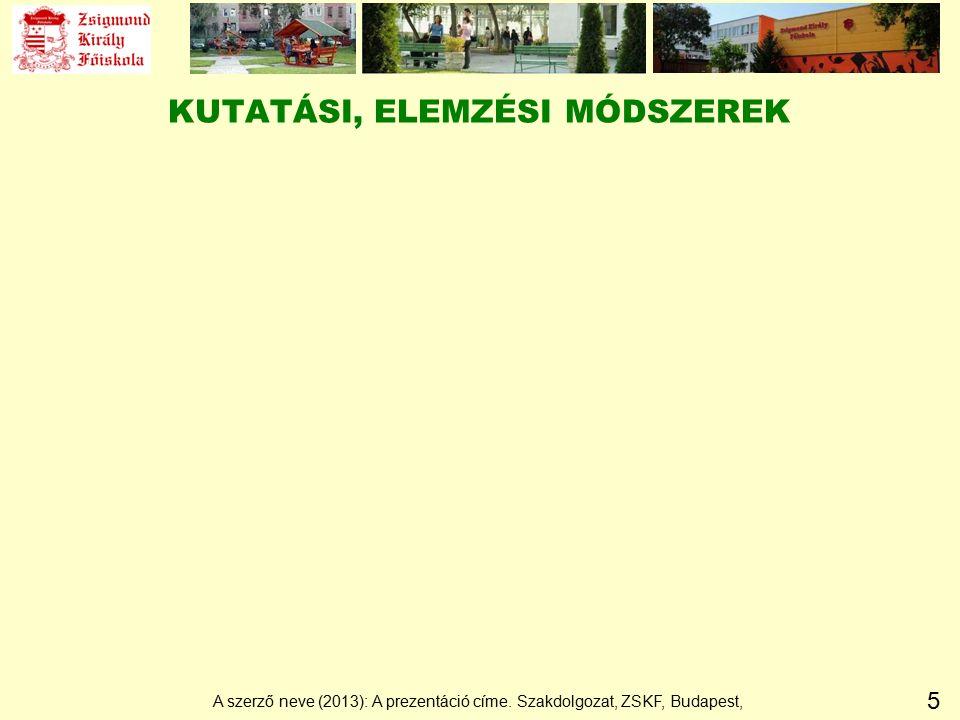 5 KUTATÁSI, ELEMZÉSI MÓDSZEREK A szerző neve (2013): A prezentáció címe. Szakdolgozat, ZSKF, Budapest,