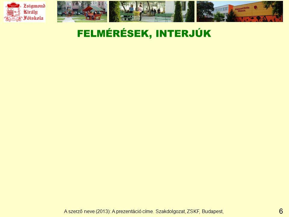 6 FELMÉRÉSEK, INTERJÚK A szerző neve (2013): A prezentáció címe. Szakdolgozat, ZSKF, Budapest,