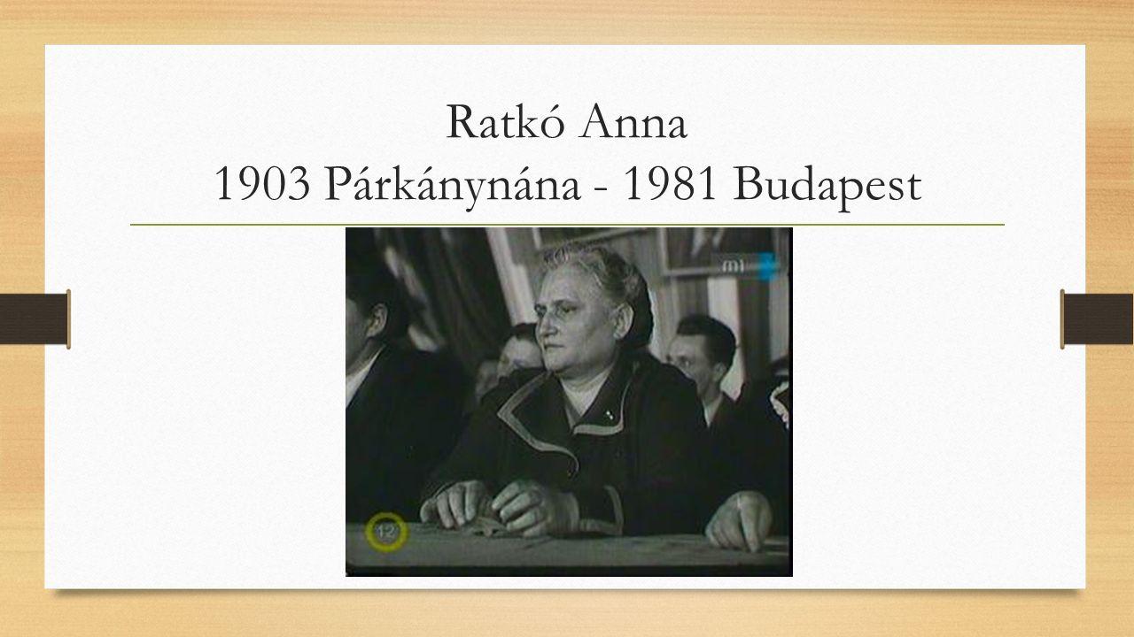 Ratkó Anna 1903 Párkánynána - 1981 Budapest