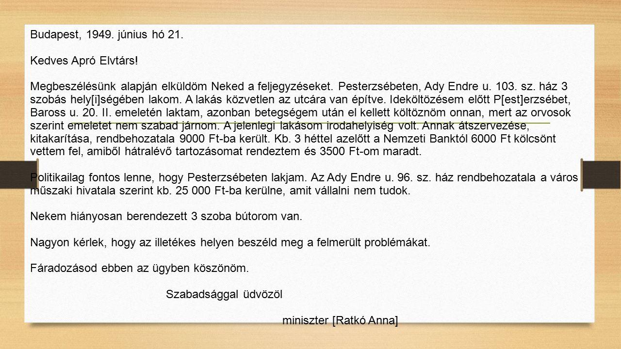 Budapest, 1949. június hó 21. Kedves Apró Elvtárs! Megbeszélésünk alapján elküldöm Neked a feljegyzéseket. Pesterzsébeten, Ady Endre u. 103. sz. ház 3