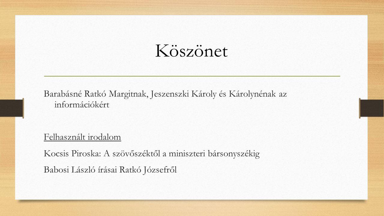 Köszönet Barabásné Ratkó Margitnak, Jeszenszki Károly és Károlynénak az információkért Felhasznált irodalom Kocsis Piroska: A szövőszéktől a miniszter