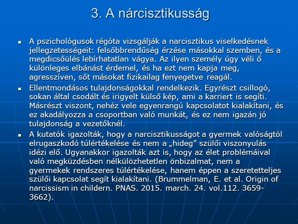 3. A nárcisztikusság A pszichológusok régóta vizsgálják a narcisztikus viselkedésnek jellegzetességeit: felsőbbrendűség érzése másokkal szemben, és a