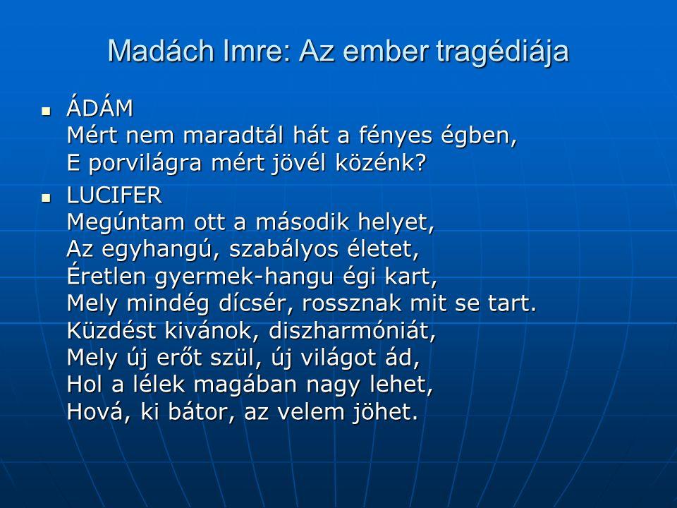 Madách Imre: Az ember tragédiája ÁDÁM Mért nem maradtál hát a fényes égben, E porvilágra mért jövél közénk.