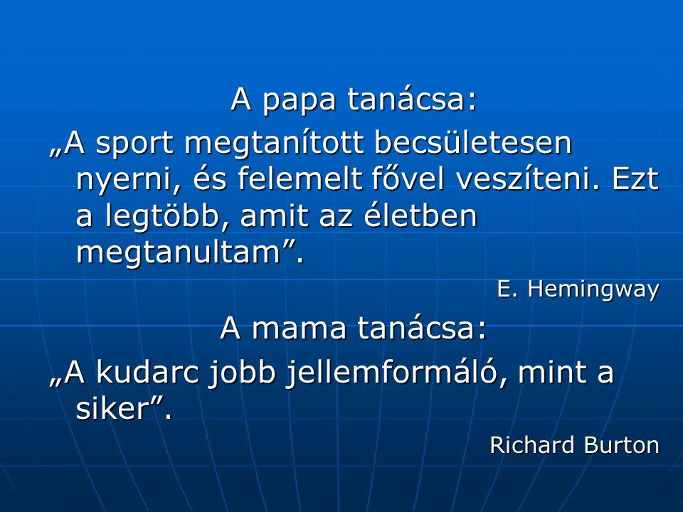 """A papa tanácsa: """"A sport megtanított becsületesen nyerni, és felemelt fővel veszíteni."""