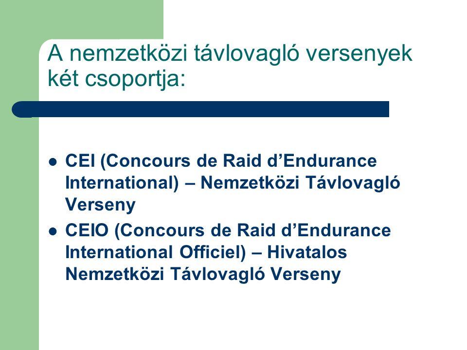 A nemzetközi távlovagló versenyek két csoportja: CEI (Concours de Raid d'Endurance International) – Nemzetközi Távlovagló Verseny CEIO (Concours de Raid d'Endurance International Officiel) – Hivatalos Nemzetközi Távlovagló Verseny