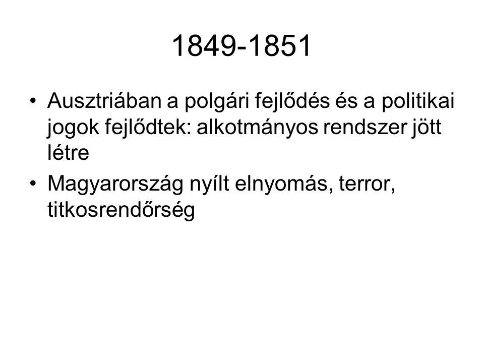 1849-1851 Ausztriában a polgári fejlődés és a politikai jogok fejlődtek: alkotmányos rendszer jött létre Magyarország nyílt elnyomás, terror, titkosrendőrség