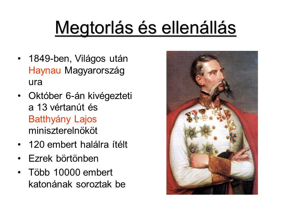 Megtorlás és ellenállás 1849-ben, Világos után Haynau Magyarország ura Október 6-án kivégezteti a 13 vértanút és Batthyány Lajos miniszterelnököt 120 embert halálra ítélt Ezrek börtönben Több 10000 embert katonának soroztak be