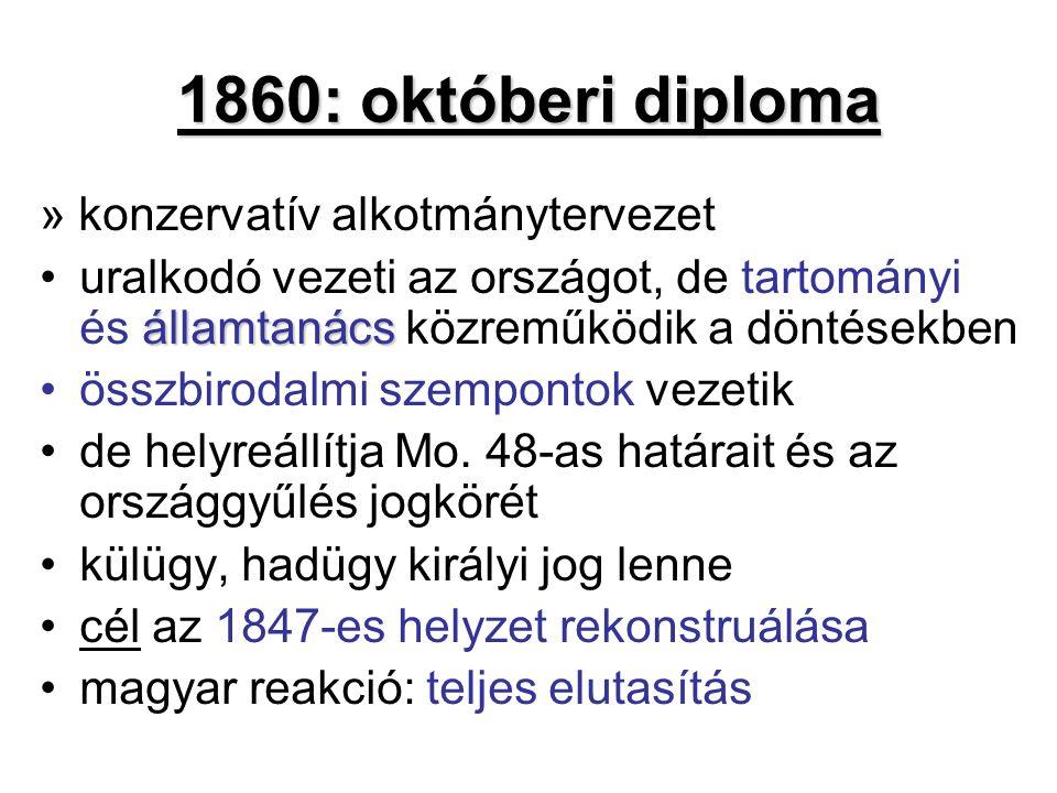 1860: októberi diploma » konzervatív alkotmánytervezet államtanácsuralkodó vezeti az országot, de tartományi és államtanács közreműködik a döntésekben összbirodalmi szempontok vezetik de helyreállítja Mo.