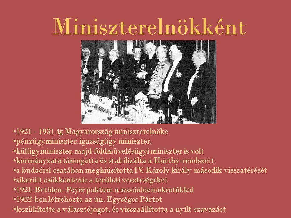 Miniszterelnökként 1921 - 1931-ig Magyarország miniszterelnöke pénzügyminiszter, igazságügy miniszter, külügyminiszter, majd földm ű velésügyi miniszter is volt kormányzata támogatta és stabilizálta a Horthy-rendszert a budaörsi csatában meghiúsította IV.