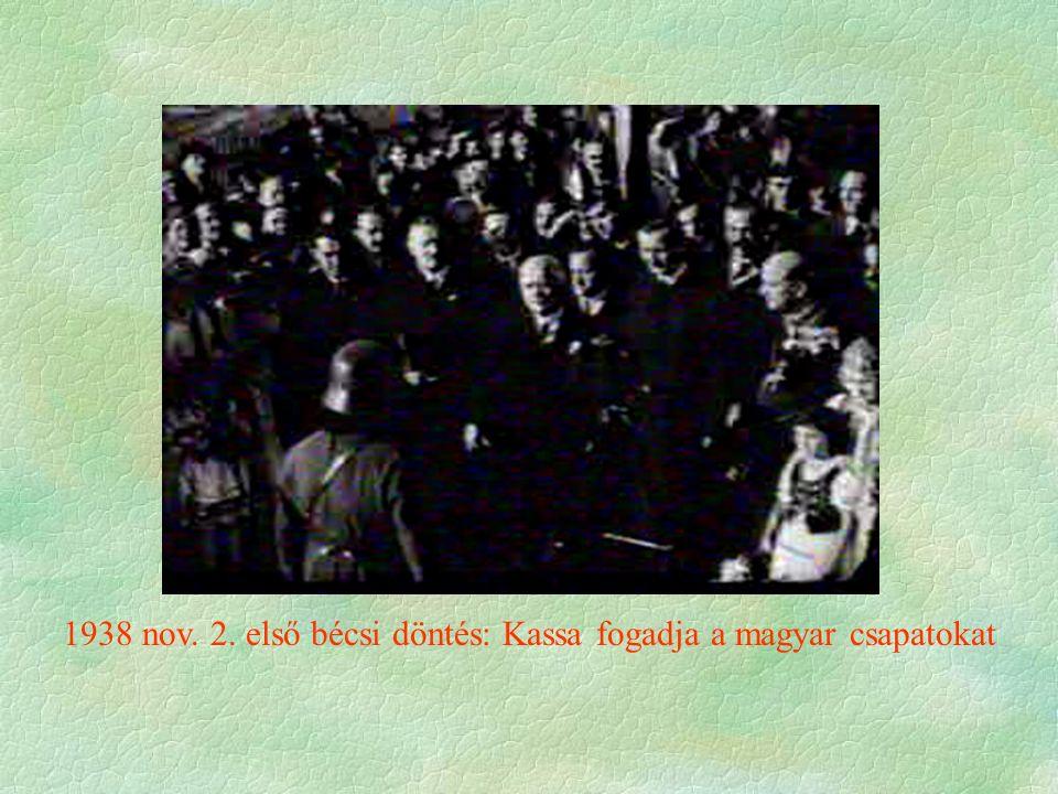 1938 nov. 2. első bécsi döntés: Kassa fogadja a magyar csapatokat