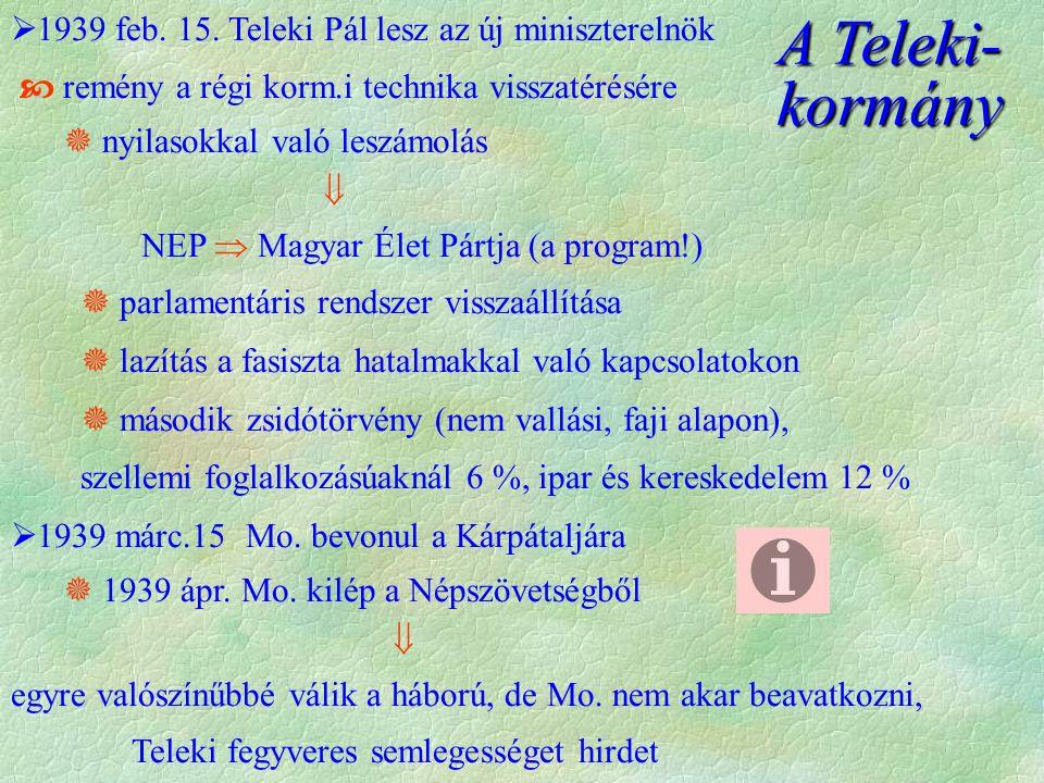  1939 feb. 15. Teleki Pál lesz az új miniszterelnök  remény a régi korm.i technika visszatérésére  nyilasokkal való leszámolás  NEP  Magyar Élet