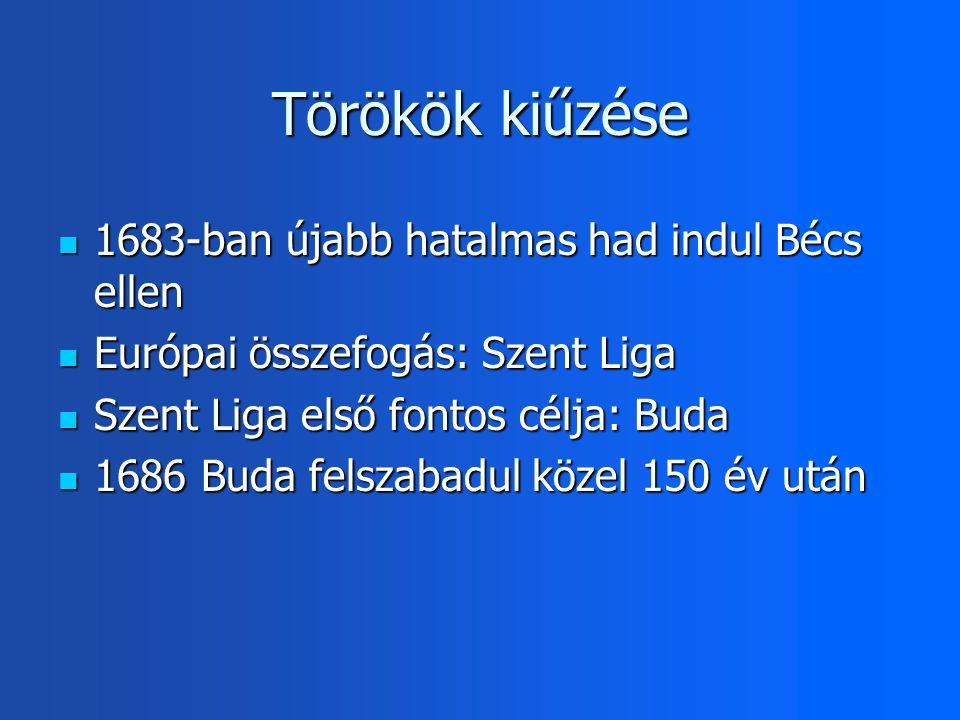 Törökök kiűzése 1683-ban újabb hatalmas had indul Bécs ellen 1683-ban újabb hatalmas had indul Bécs ellen Európai összefogás: Szent Liga Európai összefogás: Szent Liga Szent Liga első fontos célja: Buda Szent Liga első fontos célja: Buda 1686 Buda felszabadul közel 150 év után 1686 Buda felszabadul közel 150 év után
