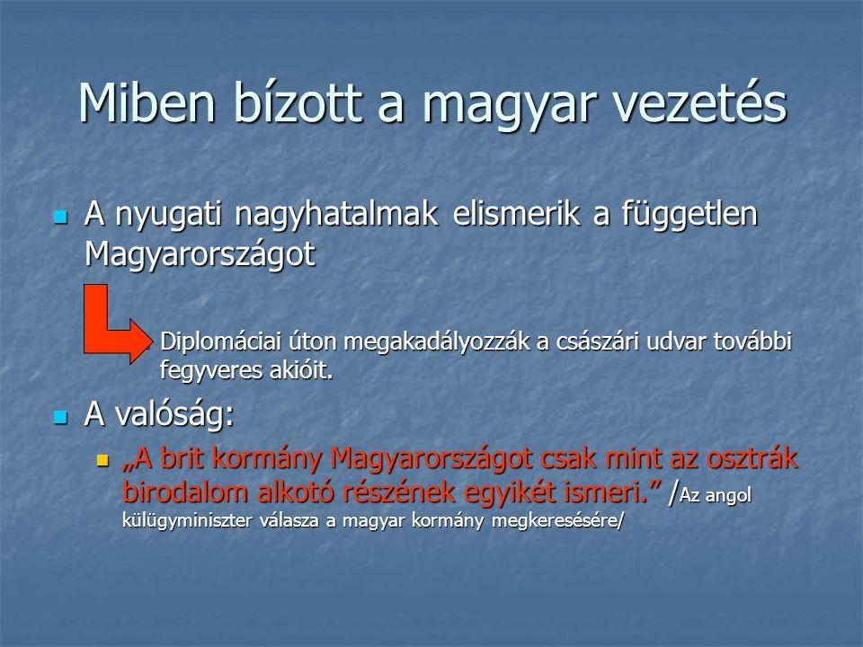 Miben bízott a magyar vezetés A nyugati nagyhatalmak elismerik a független Magyarországot A nyugati nagyhatalmak elismerik a független Magyarországot Diplomáciai úton megakadályozzák a császári udvar további fegyveres akióit.