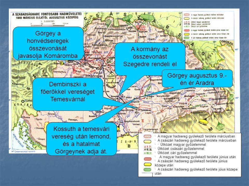 · A magyar hadsereg gyülekező területe márciusban · A császári hadsereg gyülekező területe márciusban · · Ütközet magyar győzelemmel · Ütközet császári győzelemmel · Ütközet cári győzelemmel · A magyar hadsereg gyülekező területe június után · A császári hadsereg gyülekező területe június közepe után · A császári hadsereg gyülekező területe júius közepe után Görgey a honvédseregek összevonását javasolja Komáromba A kormány az összevonást Szegedre rendeli el Görgey augusztus 9.- én ér Aradra Dembinszki a főerőkkel vereséget Temesvárnál Kossuth a temesvári vereség után lemond, és a hatalmat Görgeynek adja át.