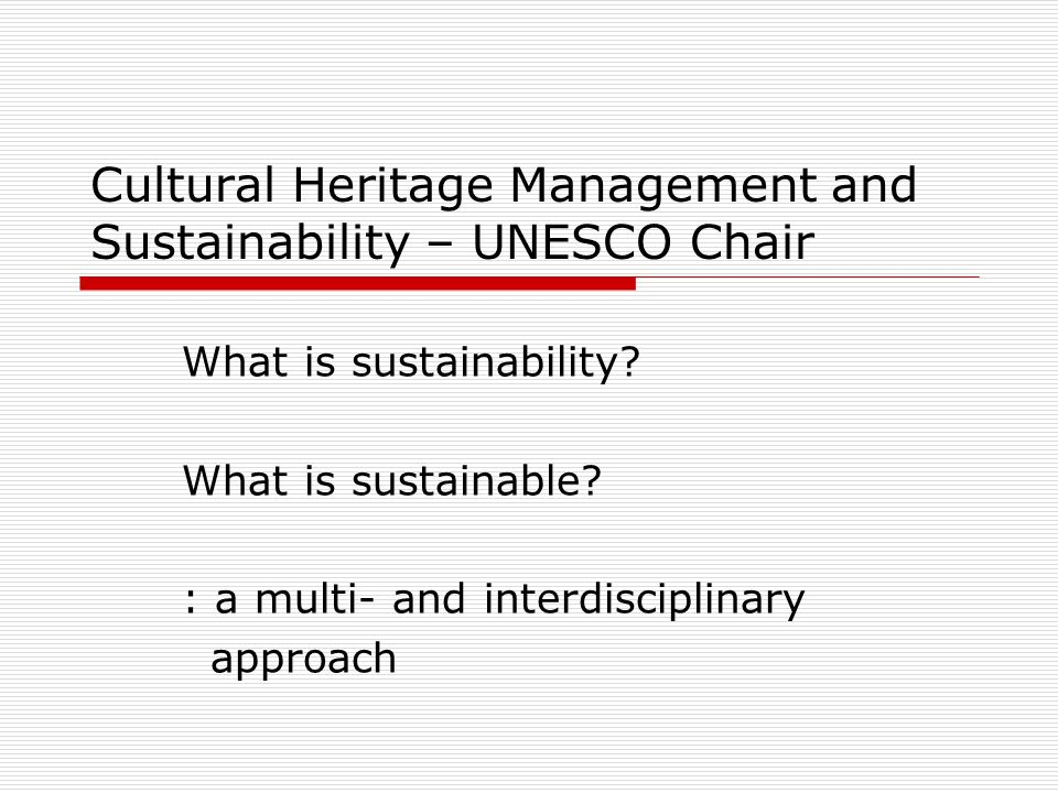 Cultural Heritage Management and Sustainability – UNESCO Chair What is sustainability.
