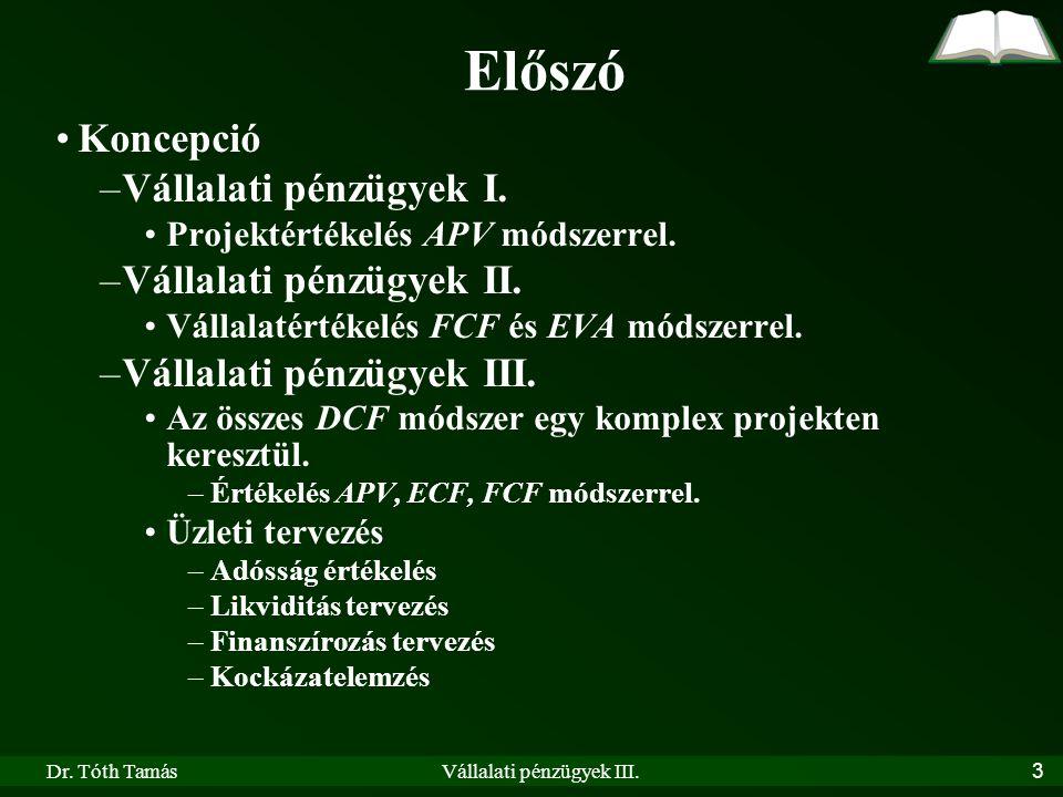 Dr. Tóth TamásVállalati pénzügyek III. 3 Előszó Koncepció –Vállalati pénzügyek I.