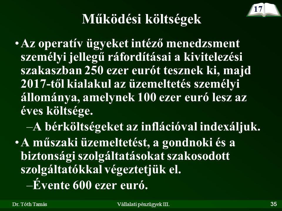 Dr. Tóth TamásVállalati pénzügyek III.35 Az operatív ügyeket intéző menedzsment személyi jellegű ráfordításai a kivitelezési szakaszban 250 ezer eurót