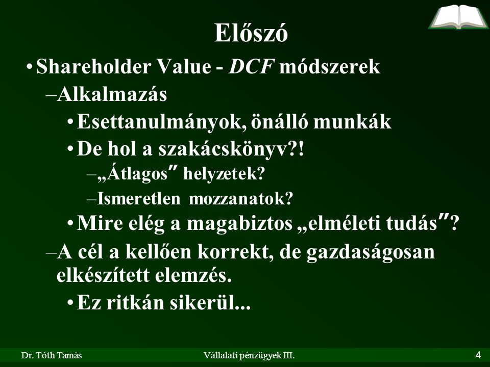 Dr.Tóth TamásVállalati pénzügyek III. 5 Előszó Melyik módszert alkalmazzuk.