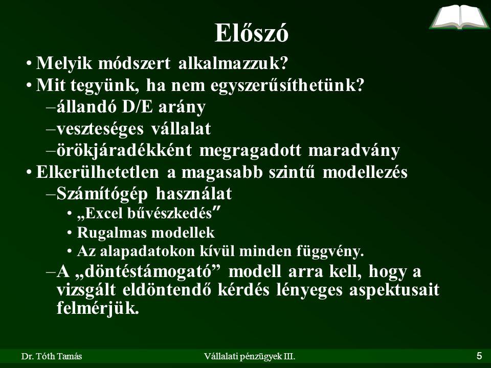 Dr. Tóth TamásVállalati pénzügyek III. 5 Előszó Melyik módszert alkalmazzuk.