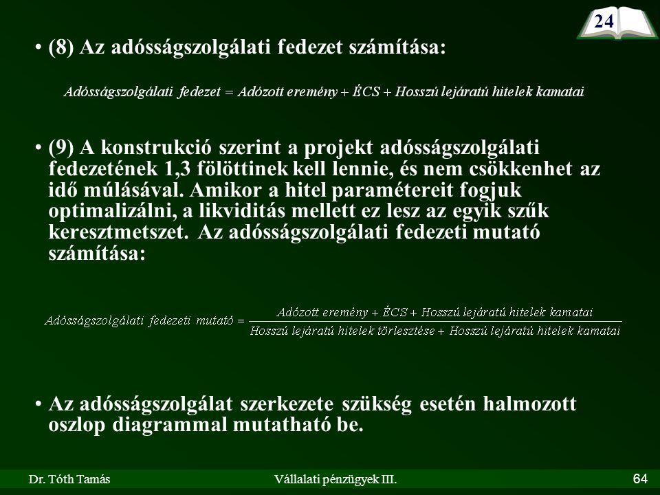 Dr. Tóth TamásVállalati pénzügyek III.64 (8) Az adósságszolgálati fedezet számítása: (9) A konstrukció szerint a projekt adósságszolgálati fedezetének