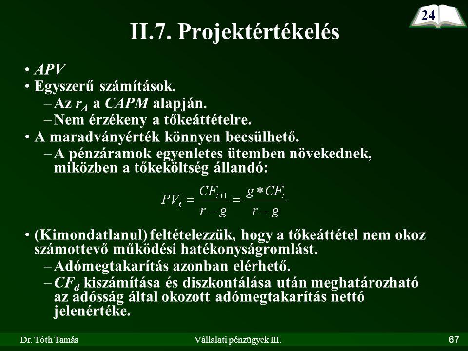 Dr. Tóth TamásVállalati pénzügyek III.67 II.7. Projektértékelés APV Egyszerű számítások.
