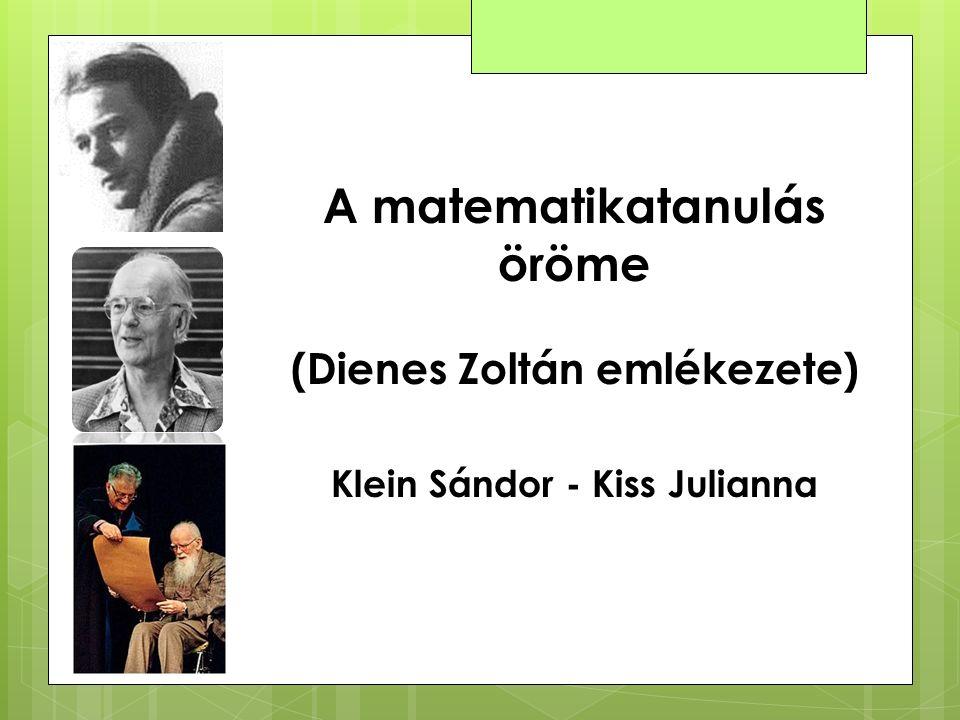A matematikatanulás öröme (Dienes Zoltán emlékezete) Klein Sándor - Kiss Julianna