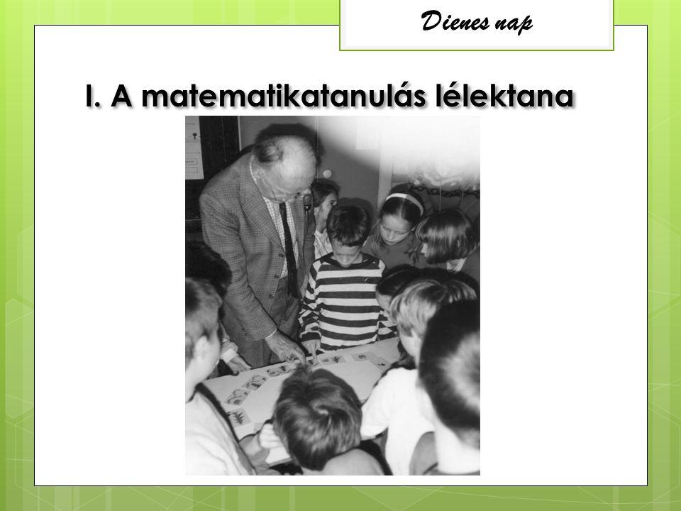 I. A matematikatanulás lélektana Dienes nap
