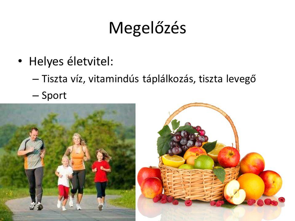Megelőzés Helyes életvitel: – Tiszta víz, vitamindús táplálkozás, tiszta levegő – Sport