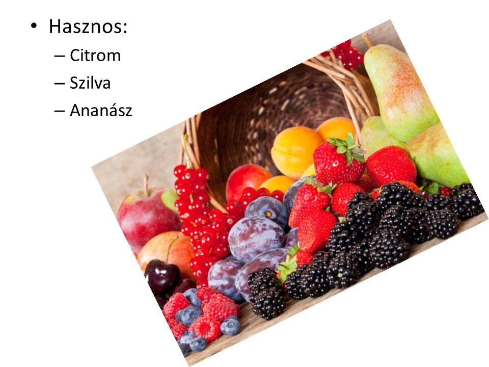Hasznos: – Citrom – Szilva – Ananász