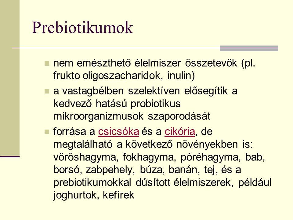 Prebiotikumok nem emészthető élelmiszer összetevők (pl.