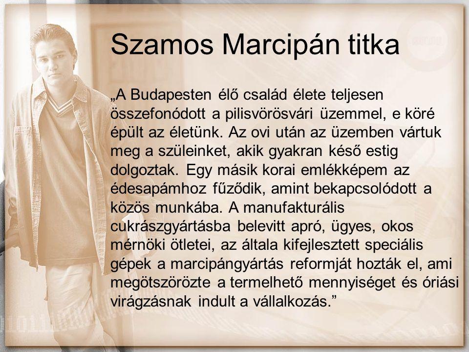 """Szamos Marcipán titka """"A Budapesten élő család élete teljesen összefonódott a pilisvörösvári üzemmel, e köré épült az életünk. Az ovi után az üzemben"""