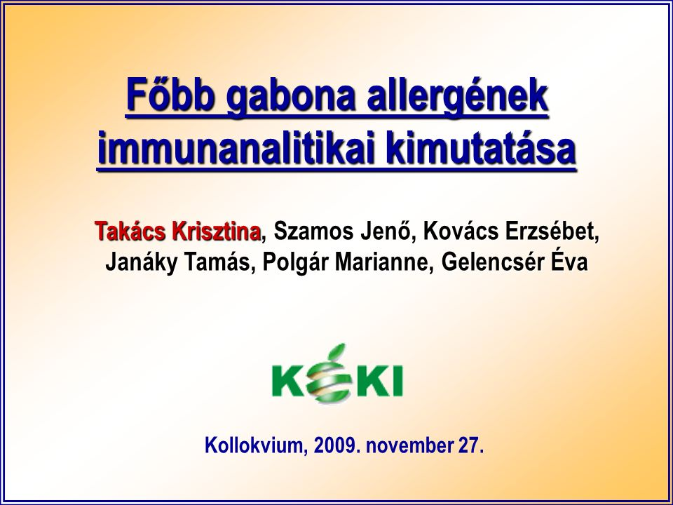 Főbb gabona allergének immunanalitikai kimutatása Takács Krisztina, Szamos Jenő, Kovács Erzsébet, Janáky Tamás, Polgár Marianne, Gelencsér Éva Kollokvium, 2009.