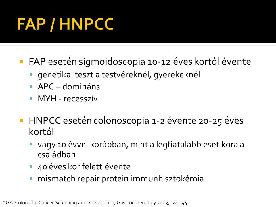  FAP esetén sigmoidoscopia 10-12 éves kortól évente  genetikai teszt a testvéreknél, gyerekeknél  APC – domináns  MYH - recesszív  HNPCC esetén c