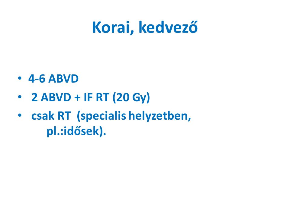 4-6 ABVD 2 ABVD + IF RT (20 Gy) csak RT (specialis helyzetben, pl.:idősek).