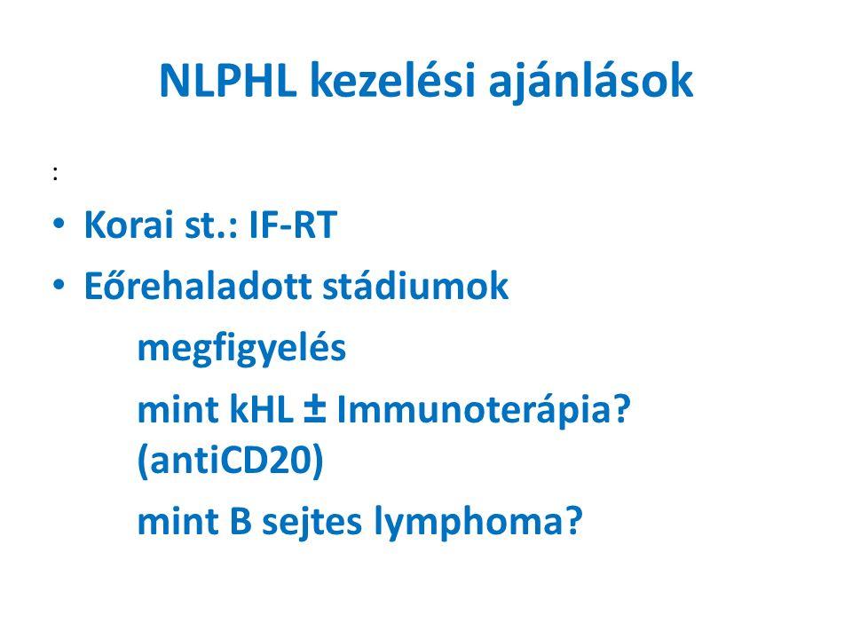 NLPHL kezelési ajánlások : Korai st.: IF-RT Eőrehaladott stádiumok megfigyelés mint kHL ± Immunoterápia.