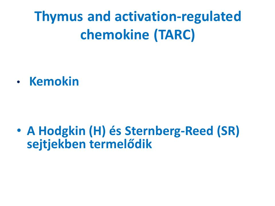 Thymus and activation-regulated chemokine (TARC) Kemokin A Hodgkin (H) és Sternberg-Reed (SR) sejtjekben termelődik