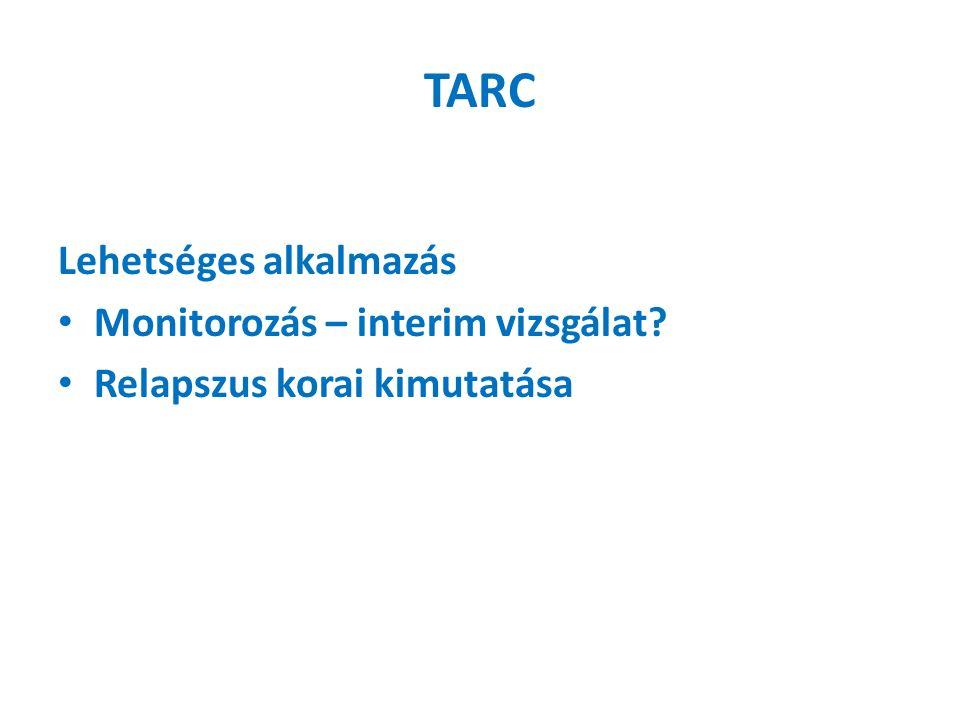 TARC Lehetséges alkalmazás Monitorozás – interim vizsgálat Relapszus korai kimutatása