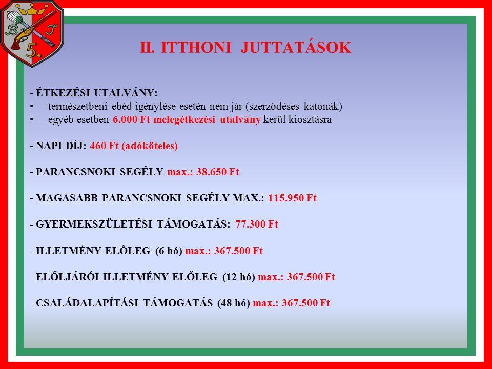 II. ITTHONI JUTTATÁSOK - ÉTKEZÉSI UTALVÁNY: természetbeni ebéd igénylése esetén nem jár (szerződéses katonák) egyéb esetben 6.000 Ft melegétkezési uta