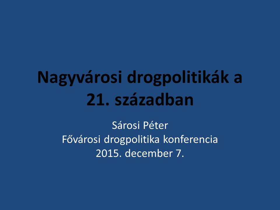 Nagyvárosi drogpolitikák a 21. században Sárosi Péter Fővárosi drogpolitika konferencia 2015.