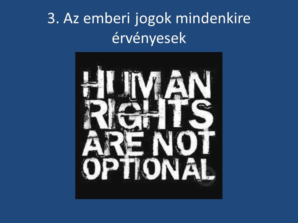 3. Az emberi jogok mindenkire érvényesek