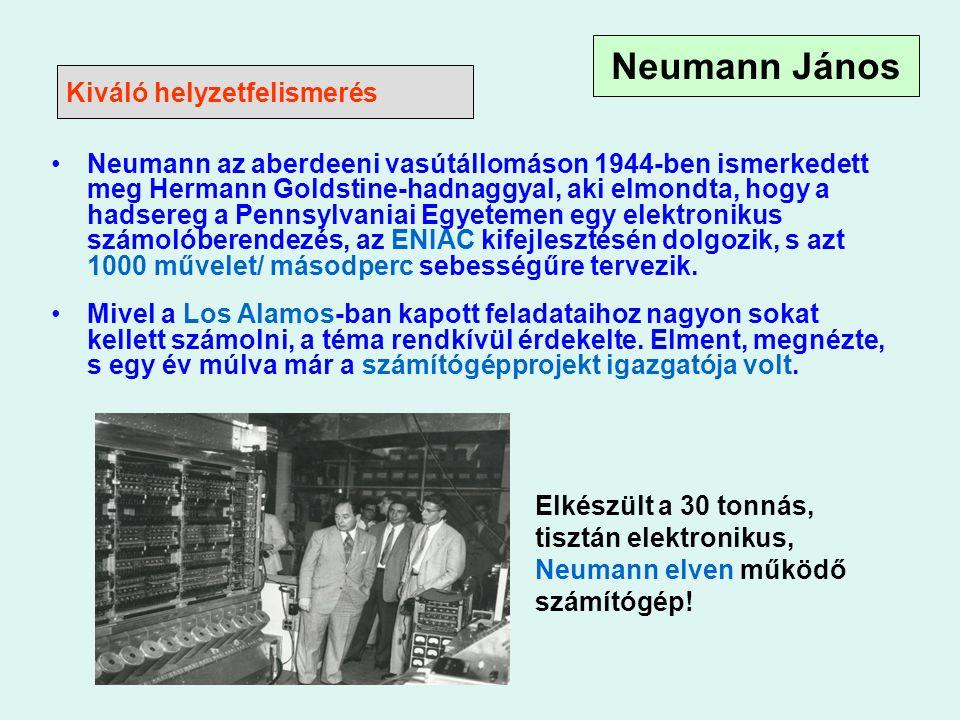Kiváló helyzetfelismerés Neumann az aberdeeni vasútállomáson 1944-ben ismerkedett meg Hermann Goldstine-hadnaggyal, aki elmondta, hogy a hadsereg a Pennsylvaniai Egyetemen egy elektronikus számolóberendezés, az ENIAC kifejlesztésén dolgozik, s azt 1000 művelet/ másodperc sebességűre tervezik.