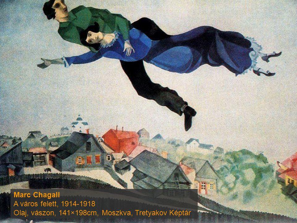 Marc Chagall A város felett, 1914-1918 Olaj, vászon, 141×198cm, Moszkva, Tretyakov Képtár