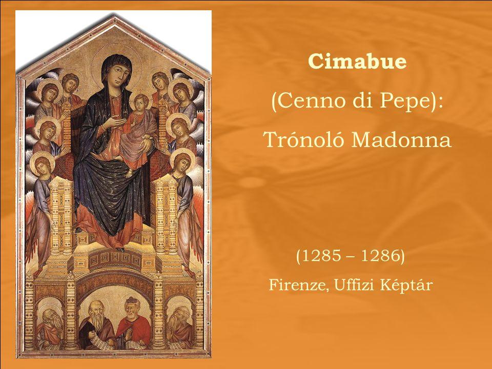 (1285 – 1286) Firenze, Uffizi Képtár Cimabue (Cenno di Pepe): Trónoló Madonna